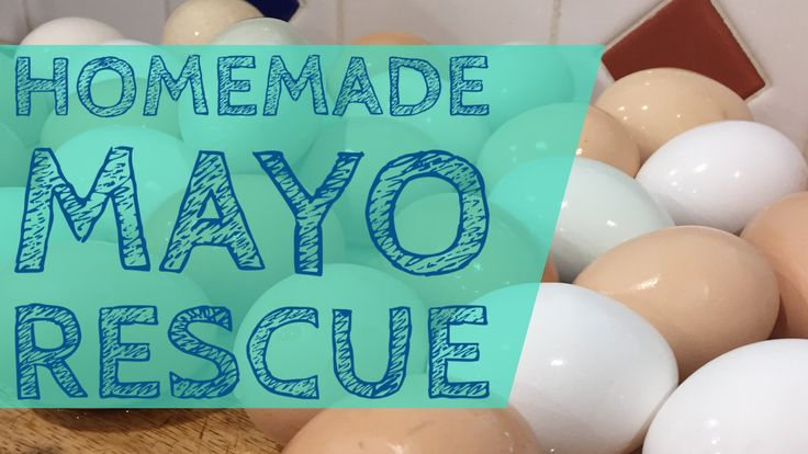 Homemade Mayo Tutorial & Fixing Failed Attempts