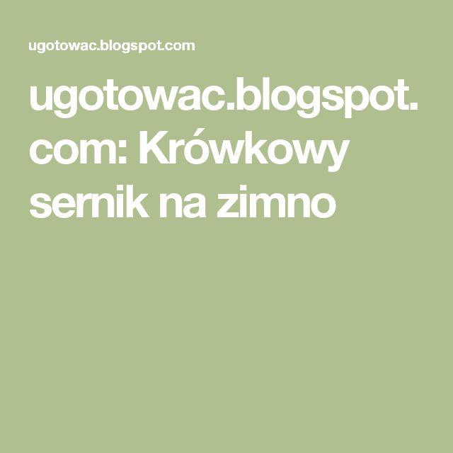 ugotowac.blogspot.com: Krówkowy sernik na zimno