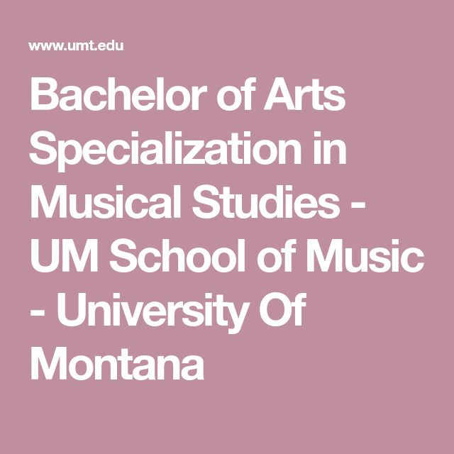 Bachelor of Arts Specialization in Musical Studies -  UM School of Music - University Of Montana