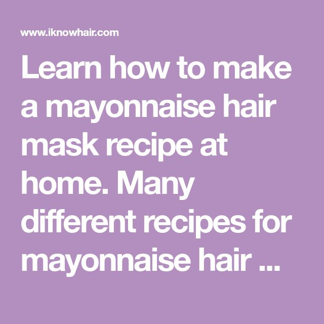 Learn how to make a mayonnaise hair mask recipe at home. Many different recipes for mayonnaise hair mask. Homemade mayonnaise hair mask recipes for you
