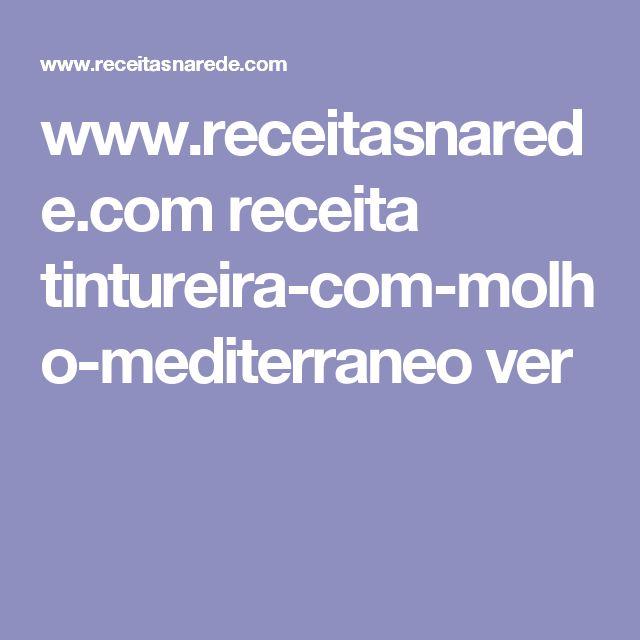 www.receitasnarede.com receita tintureira-com-molho-mediterraneo ver