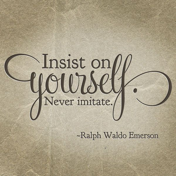 insist on yourself emerson quote: Don Williams Quotes, Life, Emerson Quotes, Quotes About Be Imitation, Insist, Inspiration Truths, Ralph Waldo Emerson, Imitation Quotes, Quotabl Quotes