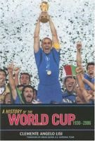 A history of the World Cup : 1930-2006 / Clemente Angelo Lisi.
