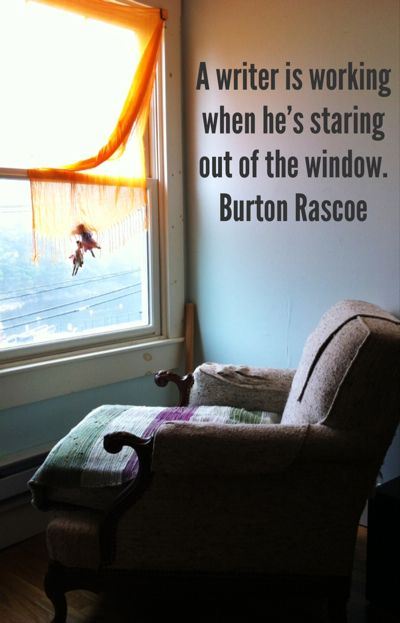 A writer is working when he's looking out of the window. - Burton Rascoe http://www.janetcampbell.ca/