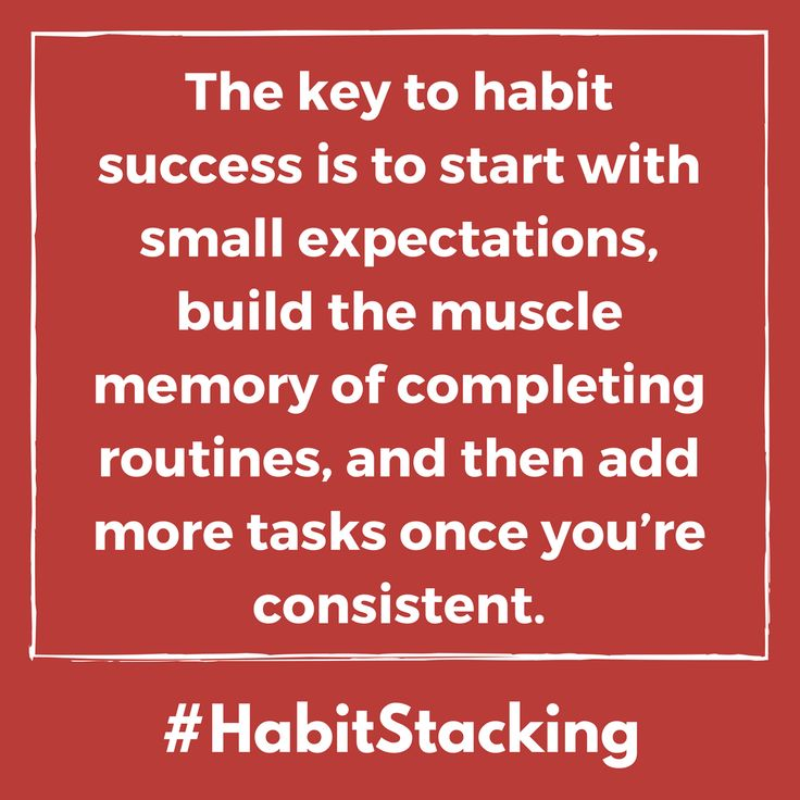 The key to habit success is to start with small expectations, build the muscle memory of completing routines, and then add more tasks once you're consistent. - Habit Stacking quote. See the entire chapter book excerpt these quotes are from. self improvement | self help | wisdom quotes | book quotes