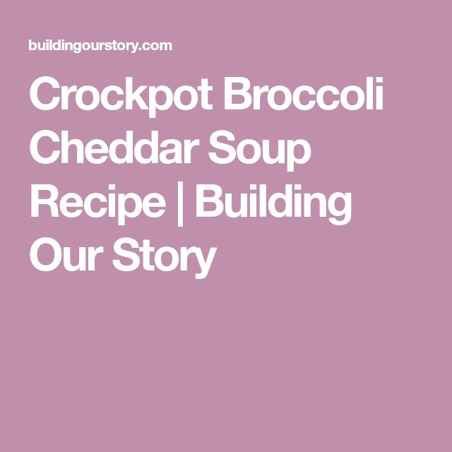 Crockpot Broccoli Cheddar Soup Recipe | Building Our Story