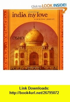 India My Love A Spiritual Journey (9780312288242) Osho , ISBN-10: 0312288247  , ISBN-13: 978-0312288242 ,  , tutorials , pdf , ebook , torrent , downloads , rapidshare , filesonic , hotfile , megaupload , fileserve
