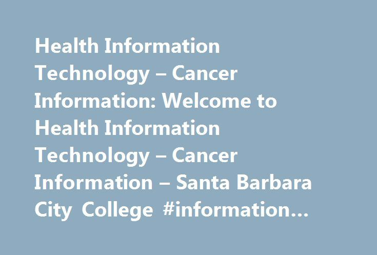 Health Information Technology – Cancer Information: Welcome to Health Information Technology – Cancer Information – Santa Barbara City College #information #technology #certificate http://credit-loan.nef2.com/health-information-technology-cancer-information-welcome-to-health-information-technology-cancer-information-santa-barbara-city-college-information-technology-certificate/  # Health Information Technology Cancer Information Loading directly an RSS feed and displaying it Important…