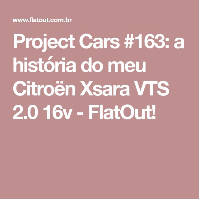 Project Cars #163: a história do meu Citroën Xsara VTS 2.0 16v - FlatOut!