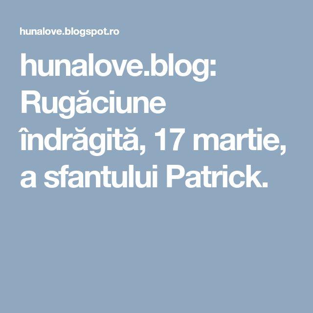 hunalove.blog: Rugăciune îndrăgită, 17 martie, a sfantului Patrick.