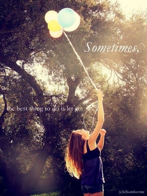 sometimes....Life Quotes, Quotes 3, Lets Go Quotes, Pictures, Aifopresg, Beyourself Lifecoaching, Let Go Quotes, Balloons, Photography