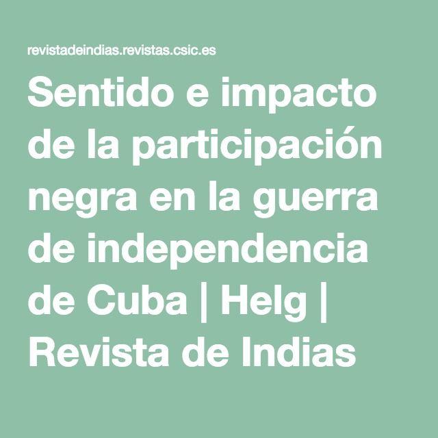 Sentido e impacto de la participación negra en la guerra de independencia de Cuba   Helg   Revista de Indias