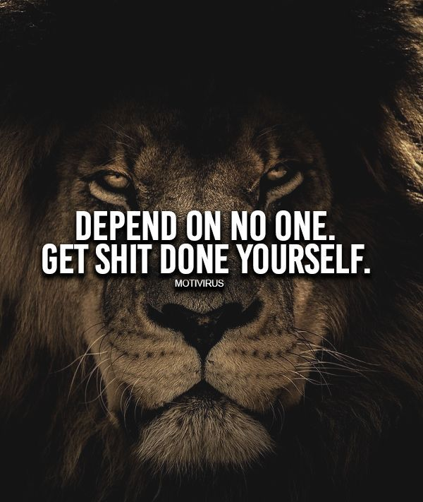 Depend On No One Get Shit Done Yourself Inspirational Quotes