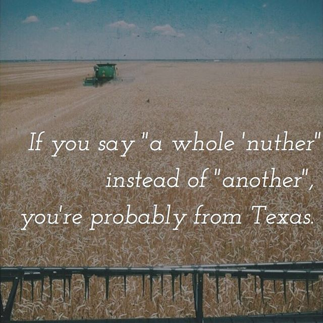 A common phrase when speakin' Texan.