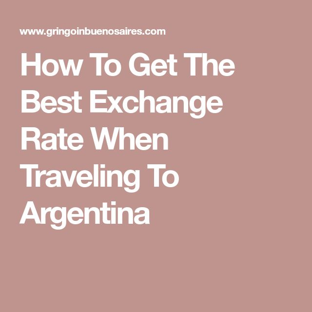 How To Get The Best Exchange Rate When Traveling To Argentina