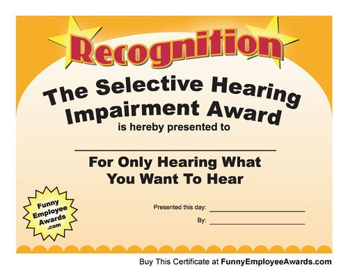 It's true there are times when we must choose our battles and selective hearing helps to accomplish that. Are you worthy of this award?