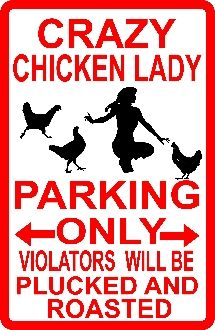 CRAZY CHICKEN LADY PARKING!  Can I get a hang tag for this?!!!