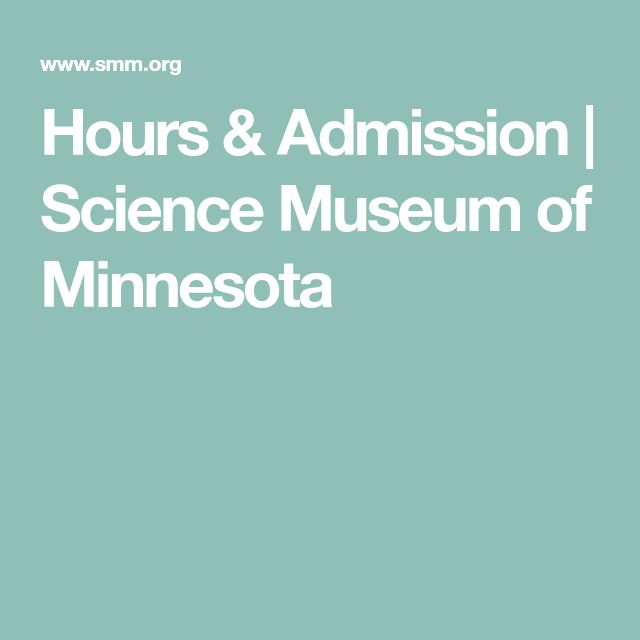 Hours & Admission | Science Museum of Minnesota