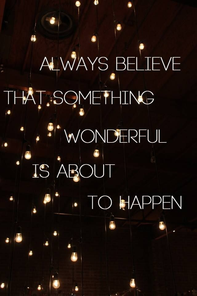 Thought Of The Day: Always Believe That Something Wonderful Is... Quotes  About DanceQuotes About Bad DaysQuotes About Finding LoveMotivational ...