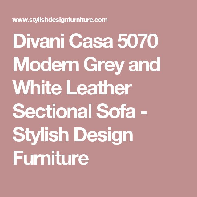 Divani Casa 5070 Modern Grey and White Leather Sectional Sofa - Stylish Design Furniture