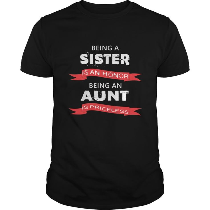 Aunt T-shirt - Being a sister is an honor. Being an aunt is priceless