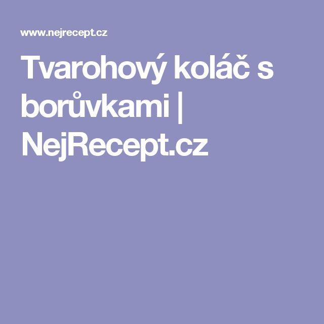 Tvarohový koláč s borůvkami | NejRecept.cz