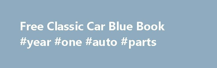 Free Classic Car Blue Book #year #one #auto #parts http://autos.remmont.com/free-classic-car-blue-book-year-one-auto-parts/  #auto book value # Do Kelley Blue Book Or Edmunds Publish Classic Car Values Kelley Blue Book Kelly Blue Book does provide blue book values for classic cars under the... Read more >The post Free Classic Car Blue Book #year #one #auto #parts appeared first on Auto.
