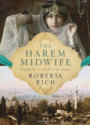 The Harem Midwife, by Roberta Rich. Hannah is a midwife who has traveled from Venice to Constantinople to build a new life for herself and her family.