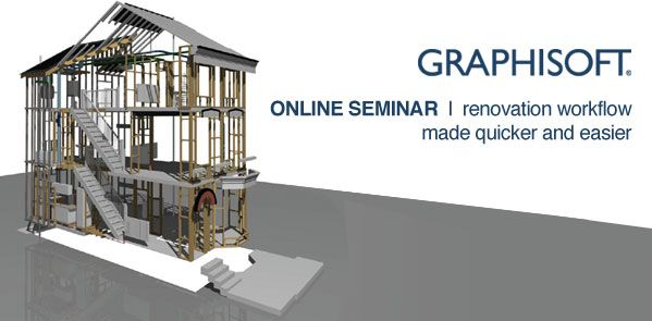 Graphisoft online seminar - Renovation workflow made quicker and easier - Friday 4th May at 9.30am and 12.30pm.
