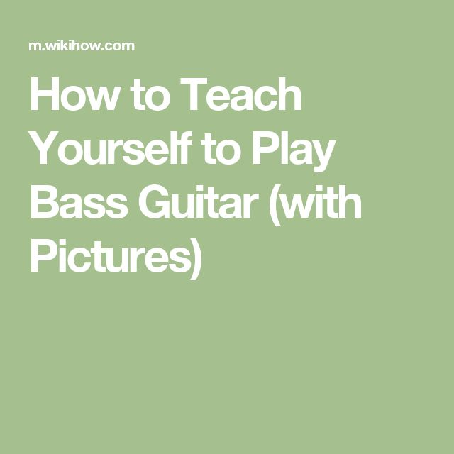 How to Teach Yourself to Play Bass Guitar (with Pictures)