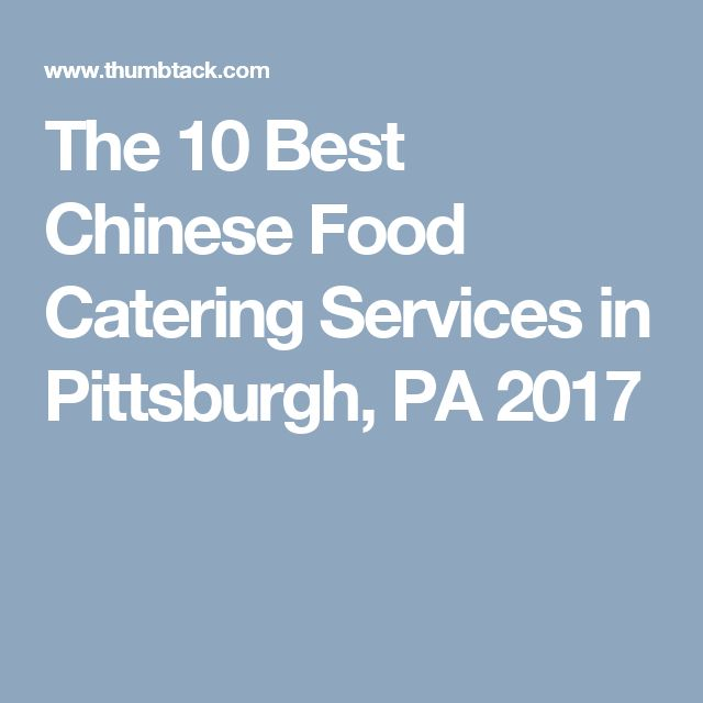 The 10 Best Chinese Food Catering Services in Pittsburgh, PA 2017