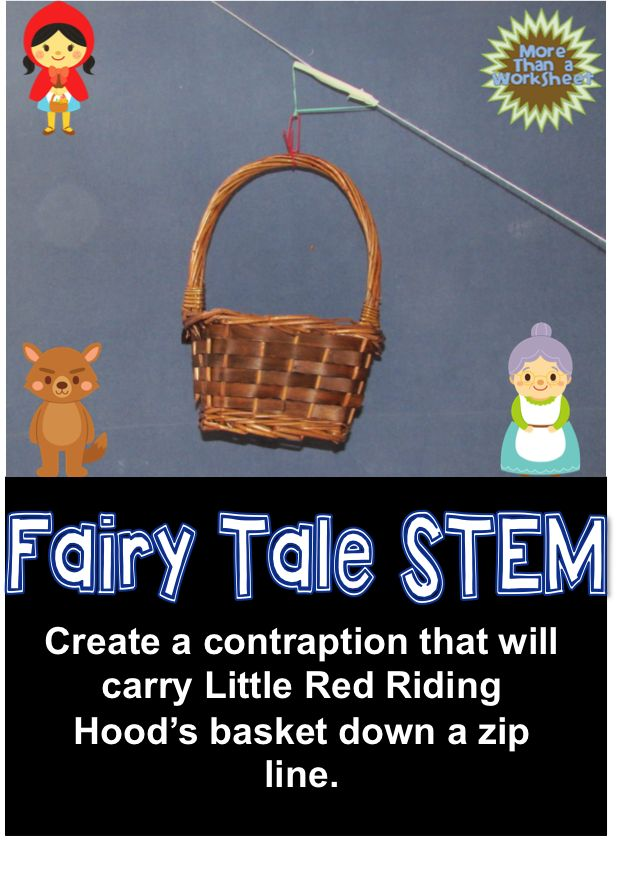 Students will design a contraption that carries Little Red Riding Hood's basket to grandmother's house via zip line. Fairy Tale STEM from More Than a Worksheet $