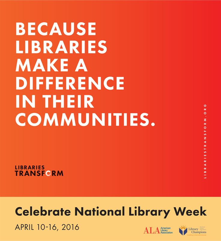 PDF print version: Because Libraries Make a Difference In Their Communities, Celebrate National Library Week, April 10-16, 2016, Libraries Transform
