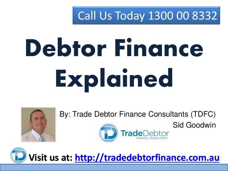 Debtor Finance Explained - Australia Wide - 1300 00 8332 by TradeDebtorFinance via slideshare