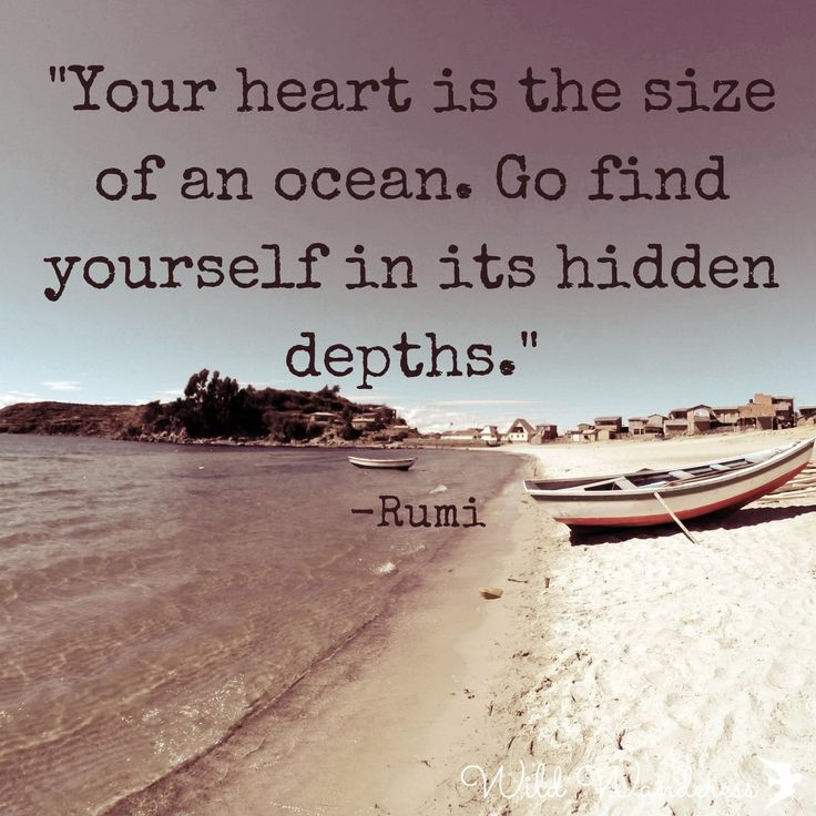 """""""Your heart is the size of an ocean. Go find yourself hidden in its depths."""" Rumi quotes, Travel quotes"""