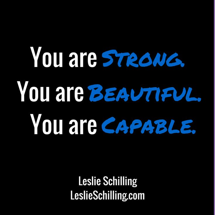 You are Strong. You are Beautiful. You are Capable. Leslie Schillin...