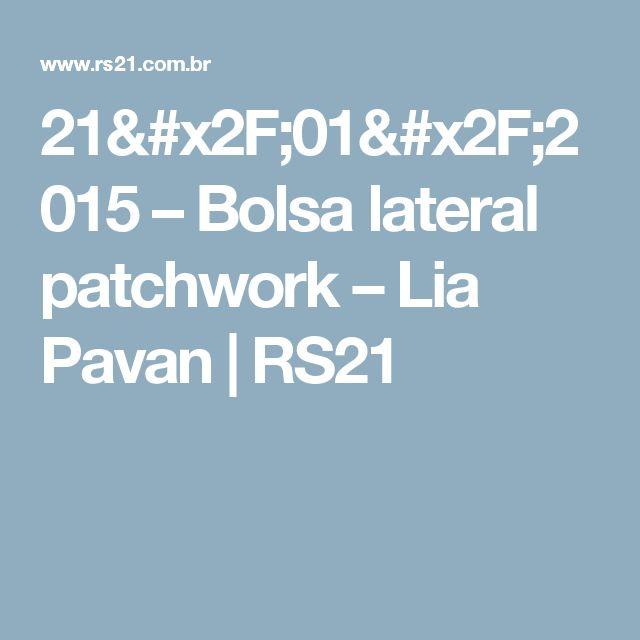 21/01/2015 – Bolsa lateral patchwork – Lia Pavan | RS21