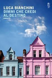"""Luca Bianchini, """"Dimmi che credi al destino"""", Mondadori, 2015.  Lettura leggere ma ricca di spunti, utile per affrontare qualche demone nascosto."""