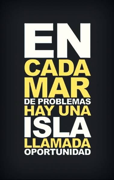 """""""En cada mar de problemas hay una isla llamada #oportunidad"""" #Frases"""