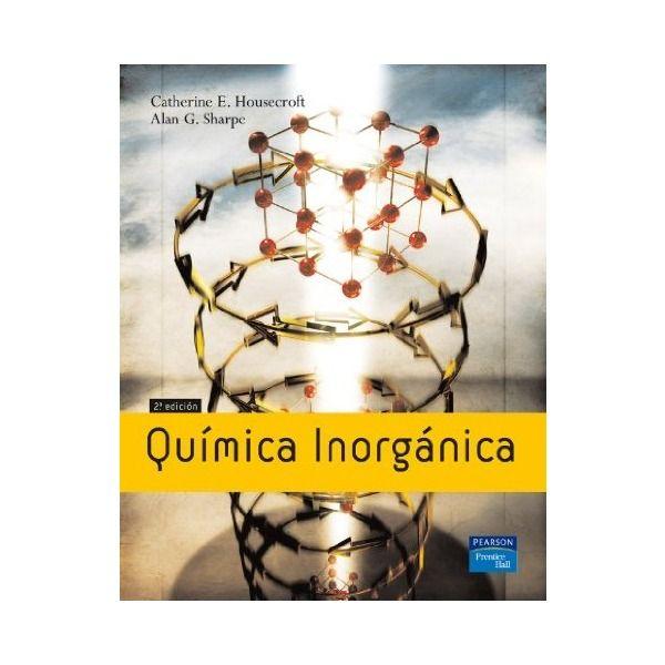 Química inorgánica / Catherine E. Housecroft, Alan G. Sharpe ; traducción Pilar Gil Ruiz. - 2ª ed - Madrid [etc.] : Pearson Prentice Hall, cop. 2006