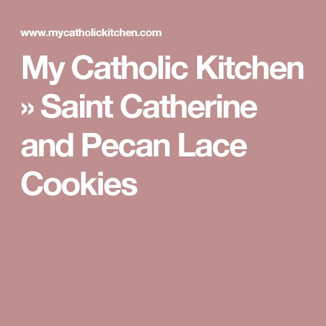 My Catholic Kitchen  » Saint Catherine and Pecan Lace Cookies