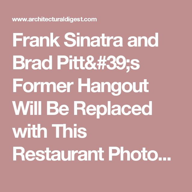 Frank Sinatra and Brad Pitt's Former Hangout Will Be Replaced with This Restaurant Photos | Architectural Digest