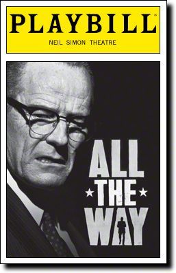All the Way playbill cover (Image source: Playbill.com) All the Way, All the way with Bryan Cranson from Beaking Bad, Bryan Cranston as LBJ, Bryan Cranston in All the Way, Christopher Liam Moore in All the Way, Michael McKean in All the Way, Robert Schenkken