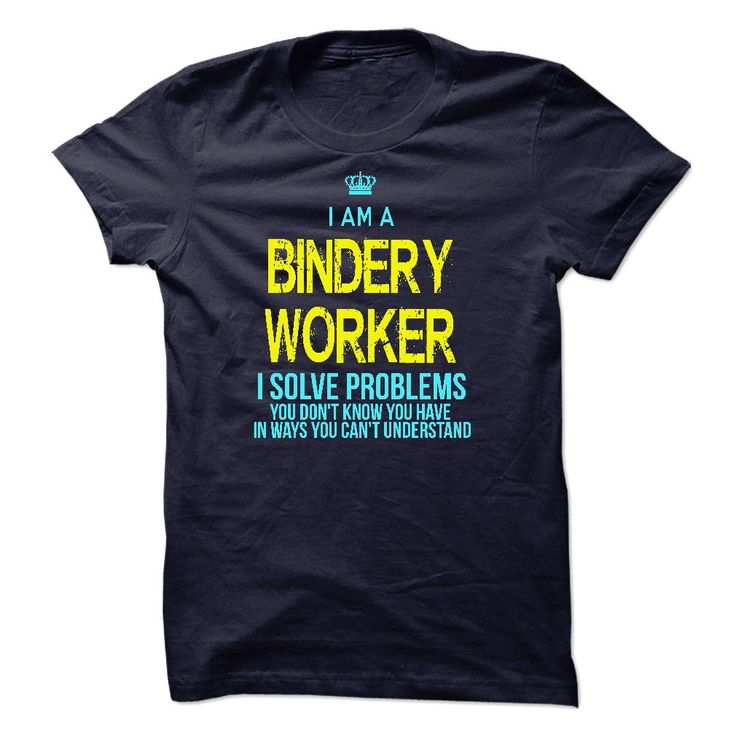 I'm A BINDERY WORKER TShirts, Hoodies. BUY IT NOW