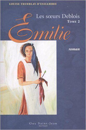 Les Soeurs Deblois tome 2 Émilie: Amazon.ca: Louise Tremblay-d'Essiambre: Books