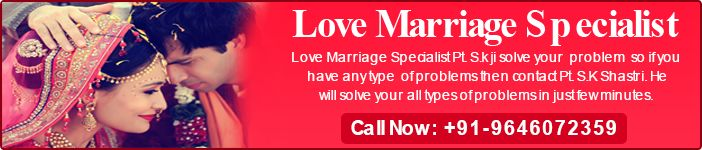 love marriage specialist Pt S.k Tantrik ji is solve your love regarding problem and provide best solution for your love marriage http://www.worldfamousastrologerpandit.com/love-marriage-specialist.php