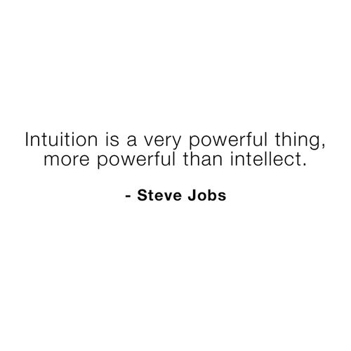 My question is, what good is intuition if you do not possess the intellect to make decisions?