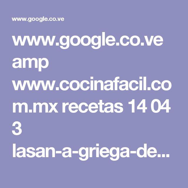 www.google.co.ve amp www.cocinafacil.com.mx recetas 14 04 3 lasan-a-griega-deberenjenaconcarnemolida.amp