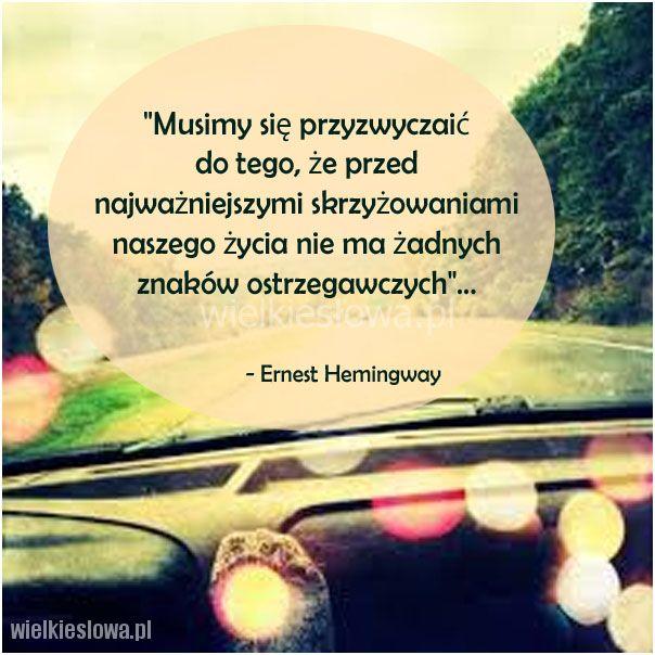 Musimy się przyzwyczaić do tego, że przed najważniejszymi... #Hemingway-Ernest, #Życie