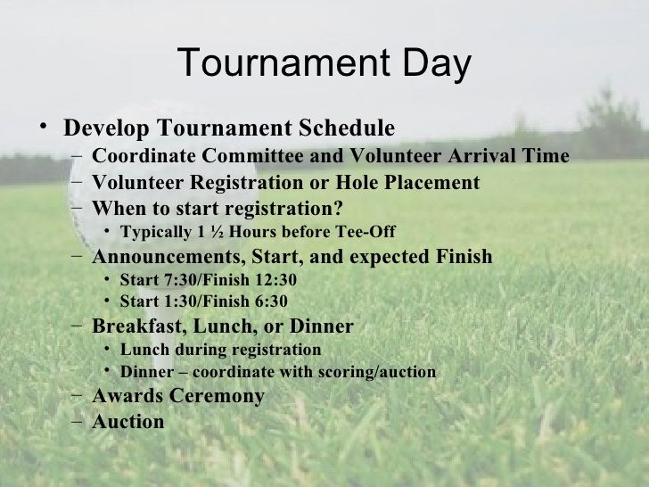 Tournament Day• Develop Tournament Schedule  – Coordinate Committee and Volunteer Arrival Time  – Volunteer Registration o...